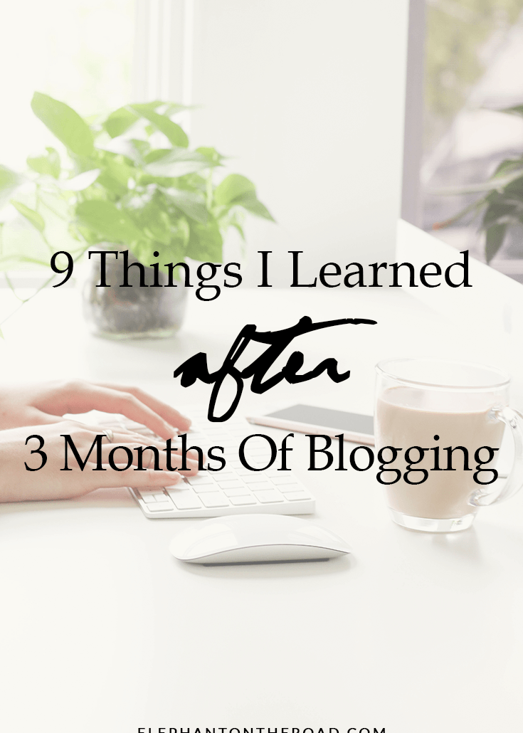 9 Things I Learned After 3 Months Of Blogging. Blogging Tips. Blog Tips. Blog Advice. Elephant on the Road.