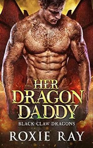 Her Dragon Daddy (Black Claw Dragons #1) byRoxie Ray